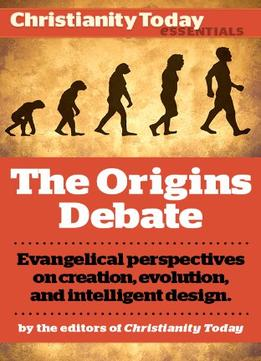 Download The Origins Debate: Evangelical Perspectives On Creation, Evolution, & Intelligent Design (christianity Today Essentials)
