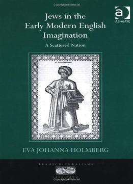 Download Jews In The Early Modern English Imagination: A Scattered Nation