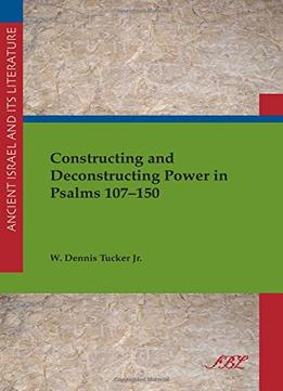 Download Constructing & Deconstructing Power In Psalms 107-150