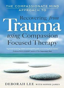 Download The Compassionate Mind Approach To Recovering From Trauma