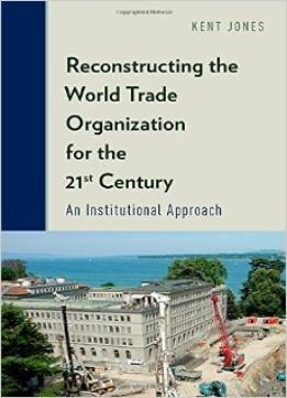 Download Reconstructing The World Trade Organization For The 21st Century: An Institutional Approach
