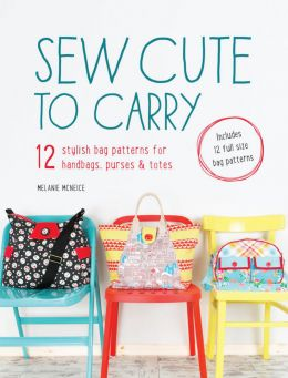 Download Sew Cute to Carry: 12 stylish bag patterns for handbags, purses & totes