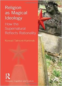 Download Religion As Magical Ideology: How The Supernatural Reflects Rationality