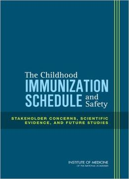 Download The Childhood Immunization Schedule & Safety: Stakeholder Concerns, Scientific Evidence, & Future Studies
