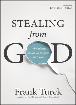 Download Stealing From God: Why Atheists Need God To Make Their Case