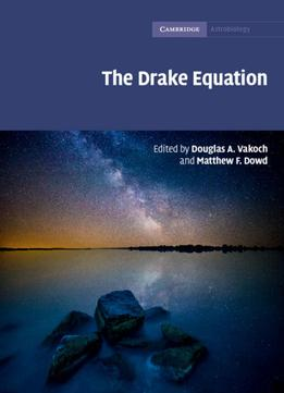 Download The Drake Equation: Estimating The Prevalence Of Extraterrestrial Life Through The Ages