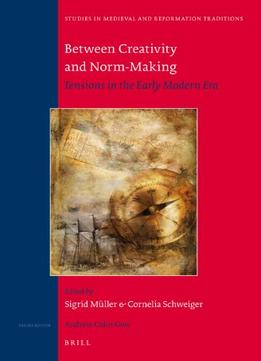 Download Between Creativity & Norm-making: Tensions In The Early Modern Era
