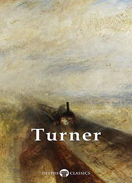 Download Delphi Collected Works Of J. M. W. Turner (illustrated) (masters Of Art Book 5)