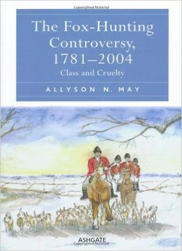 Download The Fox-hunting Controversy, 1781-2004: Class & Cruelty