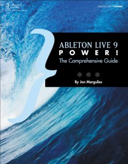 Download Ableton Live 9 Power!: The Comprehensive Guide