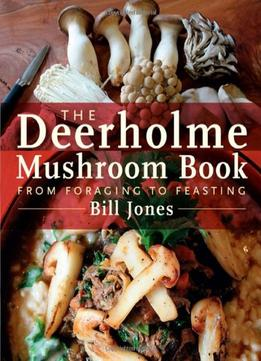 Download The Deerholme Mushroom Book: From Foraging To Feasting