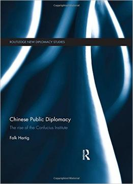 Download Chinese Public Diplomacy: The Rise Of The Confucius Institute