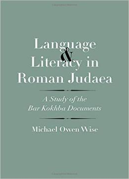 Download Language & Literacy In Roman Judaea: A Study Of The Bar Kokhba Documents
