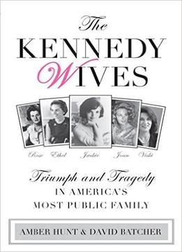 Download Kennedy Wives: Triumph & Tragedy in America's Most Public Family