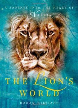 Download The Lion's World: A Journey into the Heart of Narnia