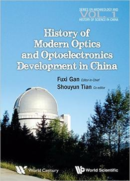 Download History Of Modern Optics & Optoelectronics Development In China