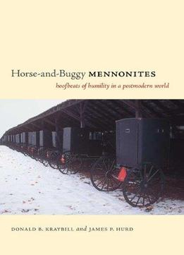 Download Horse-and-buggy Mennonites: Hoofbeats Of Humility In A Postmodern World
