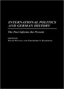 Download International Politics & German History: The Past Informs The Present