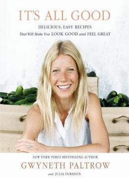 Download IT'S ALL GOOD: Delicious, Easy Recipes That Will Make You Look Good & Feel Great