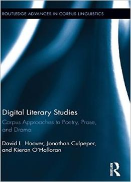 Download Digital Literary Studies: Corpus Approaches To Poetry, Prose, & Drama