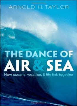 Download The Dance Of Air & Sea: How Oceans, Weather, & Life Link Together