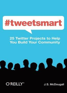 Download #tweetsmart: 25 Twitter Projects To Help You Build Your Community