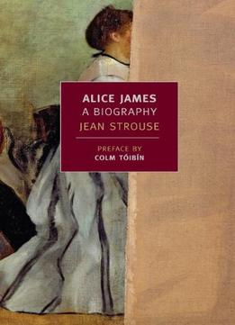Download Alice James: A Biography