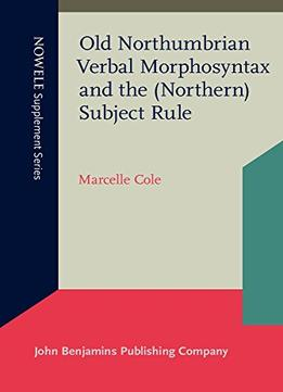 Download Old Northumbrian Verbal Morphosyntax & The (northern) Subject Rule