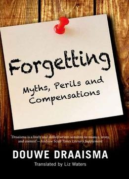 Download Forgetting: Myths, Perils & Compensations