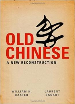 Download Old Chinese: A New Reconstruction