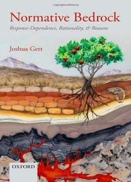 Download Normative Bedrock: Response-dependence, Rationality, & Reasons