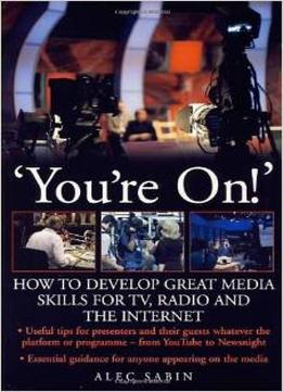 Download You're On! : How to Develop Great Media Skills for TV, Radio & the Internet