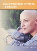 Cancer Information For Teens: (Teen Health Series) , 3 Edition
