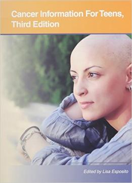 Download Cancer Information For Teens: (Teen Health Series) , 3 Edition