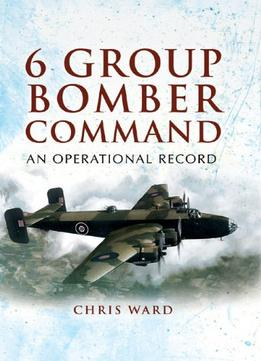 Download 6 Group Bomber Command: An Operational Record