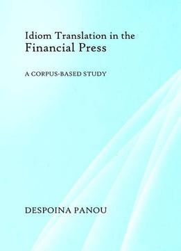Download Idiom Translation In The Financial Press: A Corpus-based Study