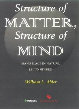 Download Structure of Matter, Structure of Mind : Man's Place in Nature, Reconsidered