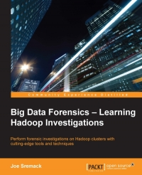 Download Big Data Forensics: Learning Hadoop Investigations