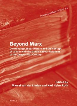 Download Beyond Marx : Theorising the Global Labour Relations of the Twenty-First Century