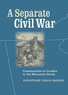Download A Separate Civil War: Communities In Conflict In The Mountain South