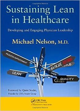 Download Sustaining Lean In Healthcare: Developing & Engaging Physician Leadership
