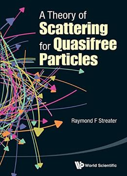 Download A Theory Of Scattering For Quasifree Particles