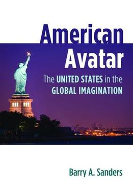 Download American Avatar: The United States In The Global Imagination