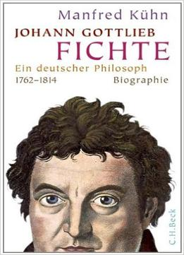 Download Johann Gottlieb Fichte: Ein Deutscher Philosoph