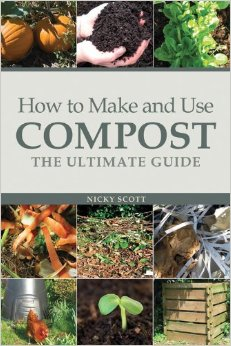 Download How to Make & Use Compost: The Ultimate Guide