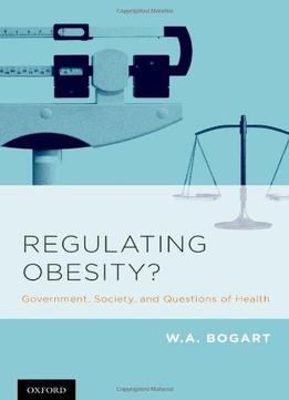 Download Regulating Obesity?: Government, Society, & Questions Of Health