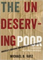 The Undeserving Poor: America's Enduring Confrontation With Poverty