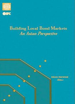 Download Building Local Bond Markets: An Asian Perspective