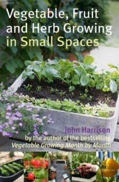 Download Vegetable, Fruit & Herb Growing in Small Spaces
