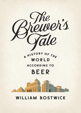 Download The Brewer's Tale: A History of the World According to Beer